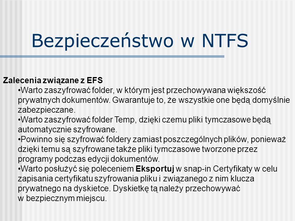 Bezpieczeństwo w NTFS Zalecenia związane z EFS Warto zaszyfrować folder, w którym jest przechowywana większość prywatnych dokumentów. Gwarantuje to, ż
