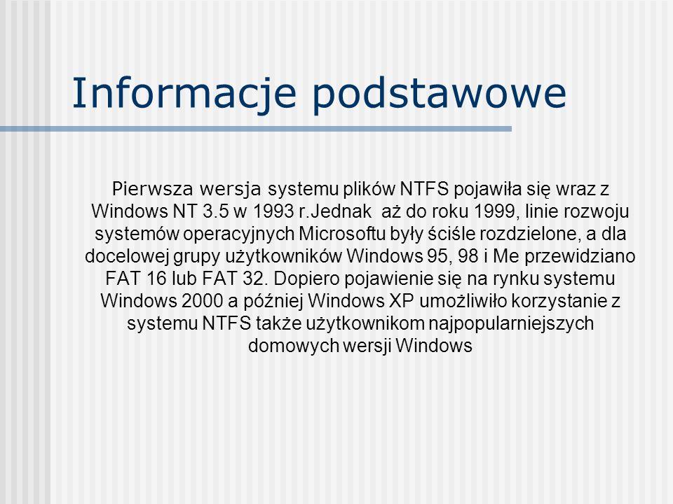 Informacje podstawowe Pierwsza wersja systemu plików NTFS pojawiła się wraz z Windows NT 3.5 w 1993 r.Jednak aż do roku 1999, linie rozwoju systemów o