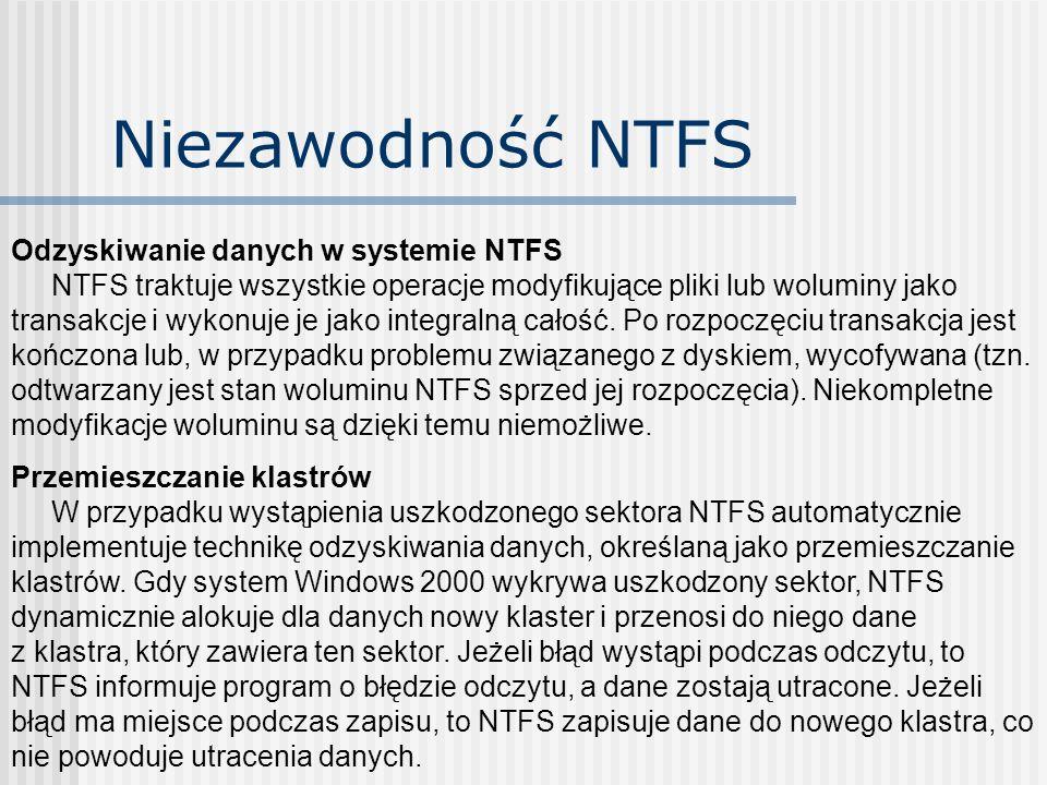 Niezawodność NTFS Odzyskiwanie danych w systemie NTFS NTFS traktuje wszystkie operacje modyfikujące pliki lub woluminy jako transakcje i wykonuje je j