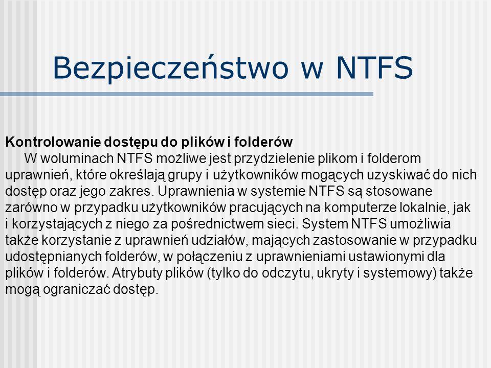 Bezpieczeństwo w NTFS Kontrolowanie dostępu do plików i folderów W woluminach NTFS możliwe jest przydzielenie plikom i folderom uprawnień, które okreś