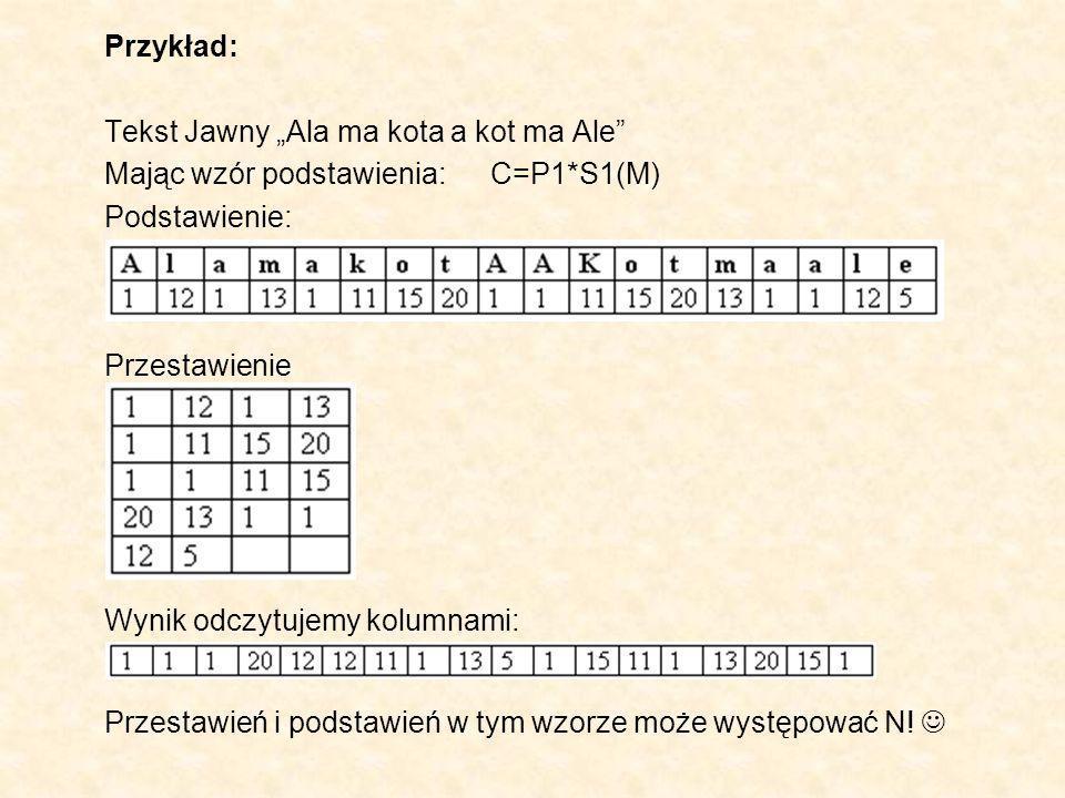 Przykład: Tekst Jawny Ala ma kota a kot ma Ale Mając wzór podstawienia:C=P1*S1(M) Podstawienie: Przestawienie Wynik odczytujemy kolumnami: Przestawień