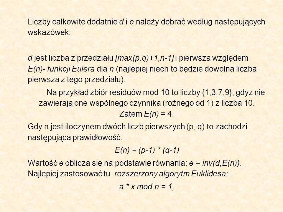 Liczby całkowite dodatnie d i e należy dobrać według następujących wskazówek: d jest liczba z przedziału [max(p,q)+1,n-1] i pierwsza względem E(n)- fu