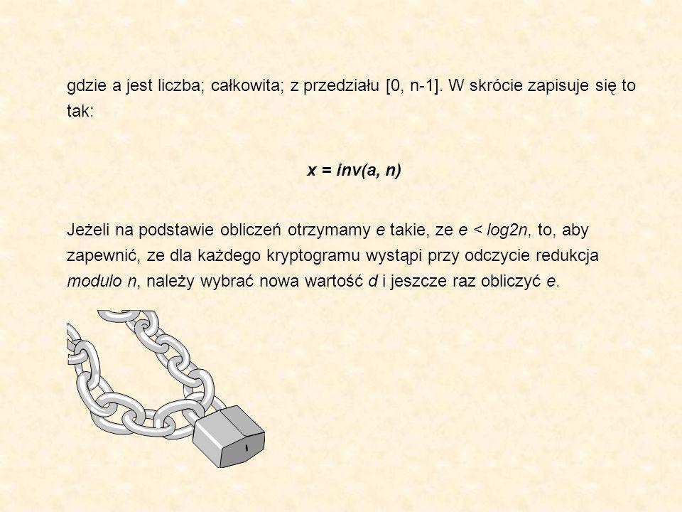 gdzie a jest liczba; całkowita; z przedziału [0, n-1]. W skrócie zapisuje się to tak: x = inv(a, n) Jeżeli na podstawie obliczeń otrzymamy e takie, ze