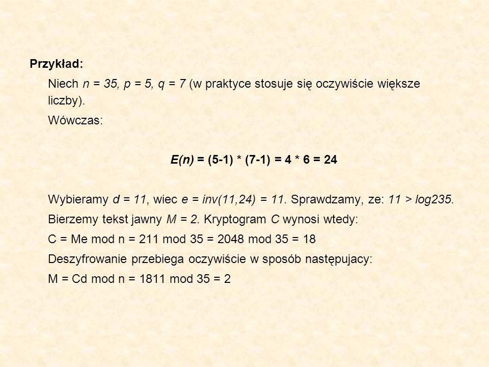 Przykład: Niech n = 35, p = 5, q = 7 (w praktyce stosuje się oczywiście większe liczby). Wówczas: E(n) = (5-1) * (7-1) = 4 * 6 = 24 Wybieramy d = 11,