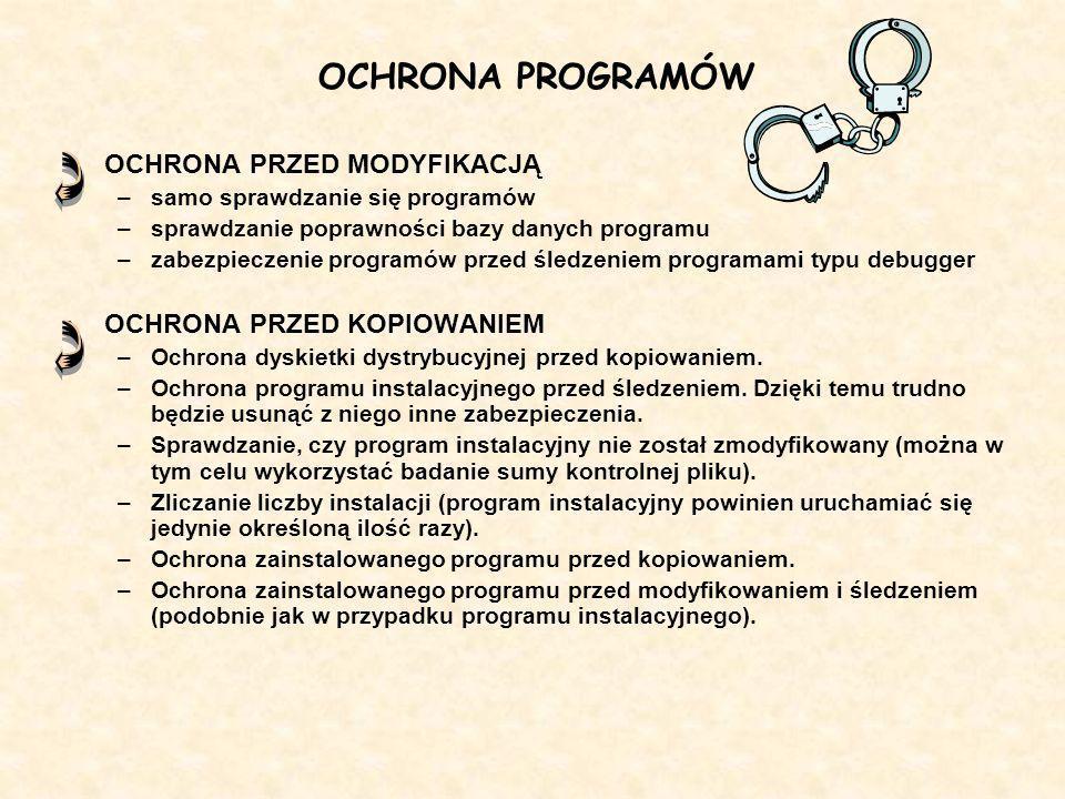 OCHRONA PROGRAMÓW OCHRONA PRZED MODYFIKACJĄ –samo sprawdzanie się programów –sprawdzanie poprawności bazy danych programu –zabezpieczenie programów pr