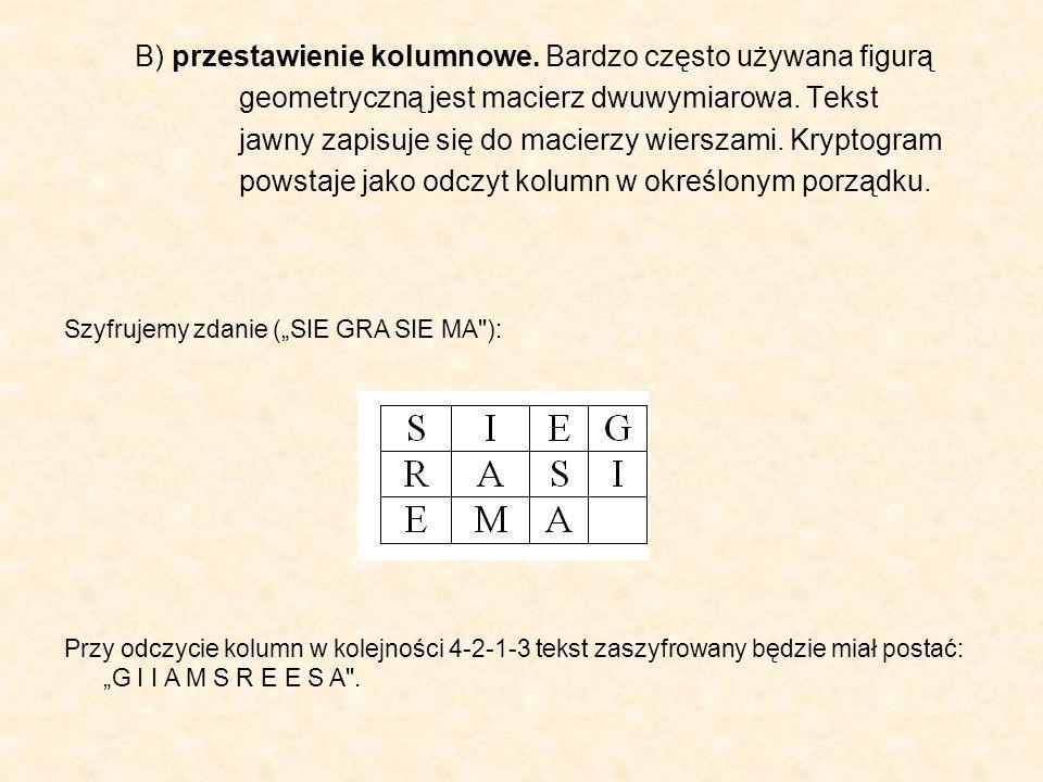 SZYFRY PODSTAWIENIOWE a) Szyfry podstawieniowe monoalfabetyczne Zamieniają one każdy znak tekstu jawnego na odpowiedni znak kryptogramu, przy czym w całej wiadomości do zamiany każdego znaku jawnego na zaszyfrowany stosuje się odwzorowanie typu jeden do jednego.