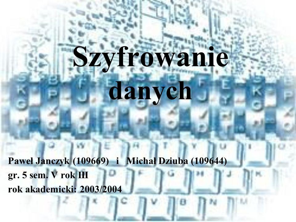 Szyfrowanie danych Paweł Janczyk (109669) i Michał Dziuba (109644) gr. 5 sem. V rok III rok akademicki: 2003/2004