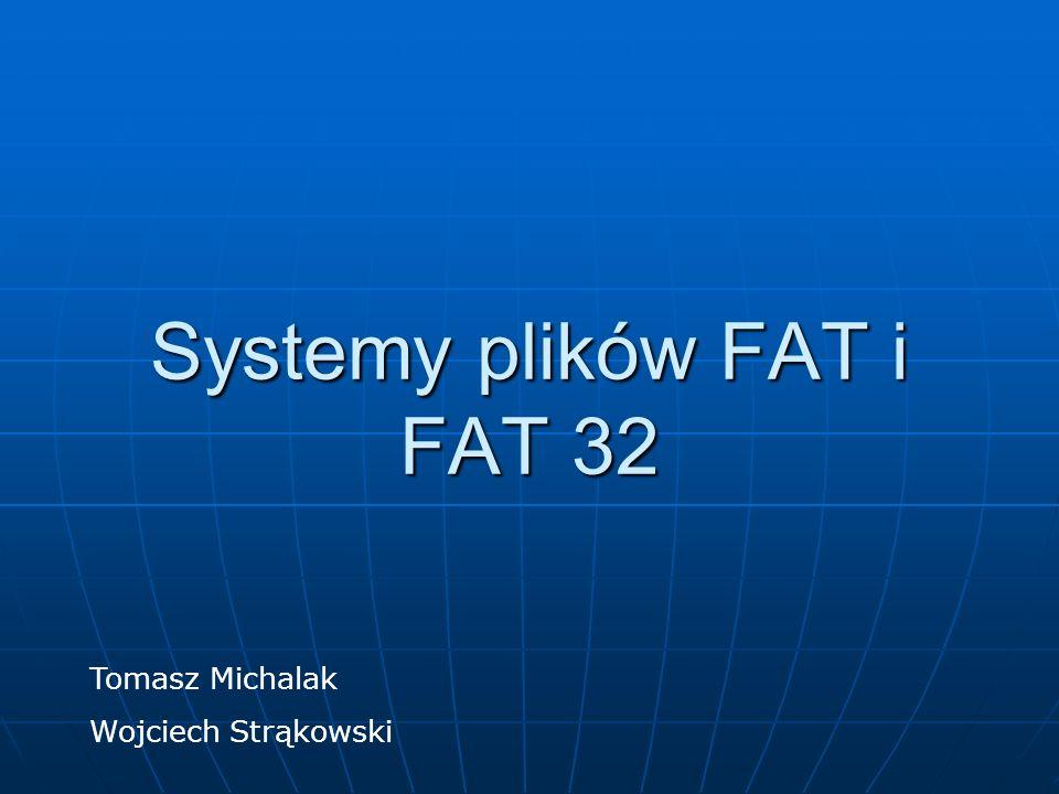 Systemy plików FAT i FAT 32 Tomasz Michalak Wojciech Strąkowski