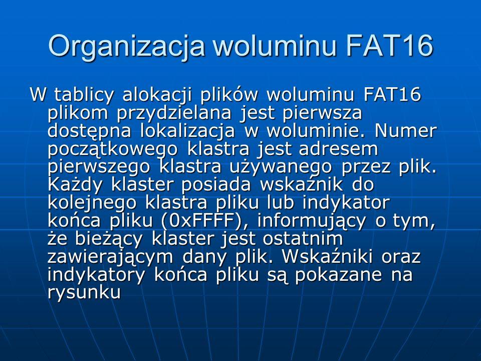 Organizacja woluminu FAT16 W tablicy alokacji plików woluminu FAT16 plikom przydzielana jest pierwsza dostępna lokalizacja w woluminie. Numer początko