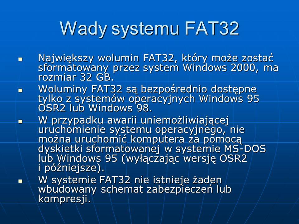Wady systemu FAT32 Największy wolumin FAT32, który może zostać sformatowany przez system Windows 2000, ma rozmiar 32 GB. Największy wolumin FAT32, któ