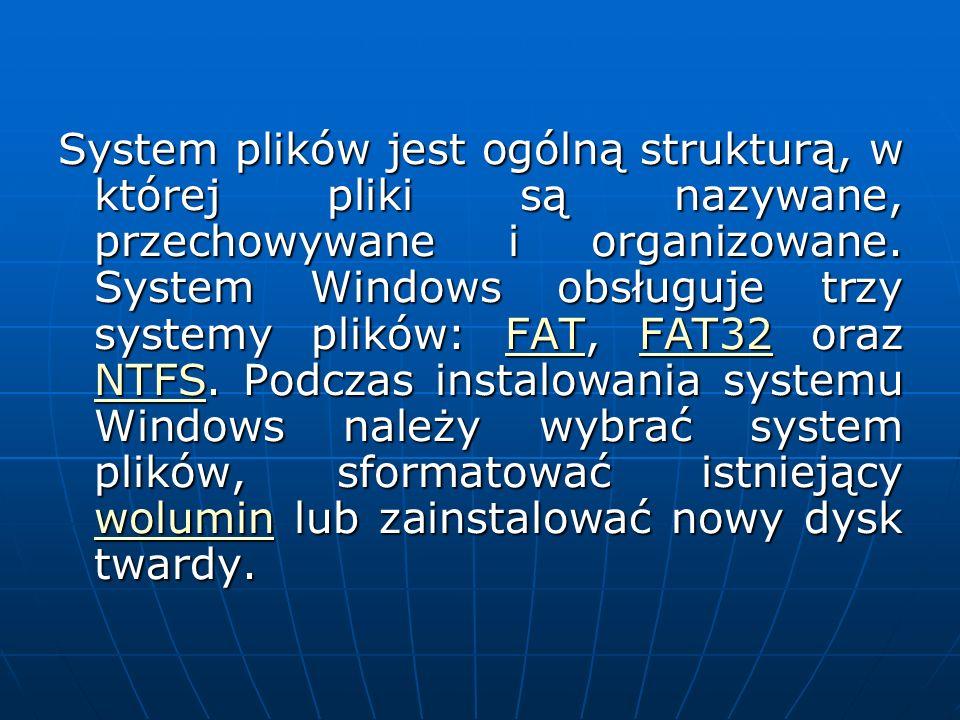 System plików jest ogólną strukturą, w której pliki są nazywane, przechowywane i organizowane. System Windows obsługuje trzy systemy plików: FAT, FAT3