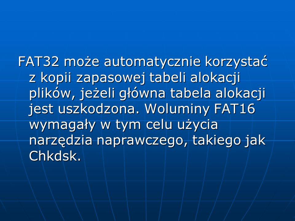 FAT32 może automatycznie korzystać z kopii zapasowej tabeli alokacji plików, jeżeli główna tabela alokacji jest uszkodzona. Woluminy FAT16 wymagały w