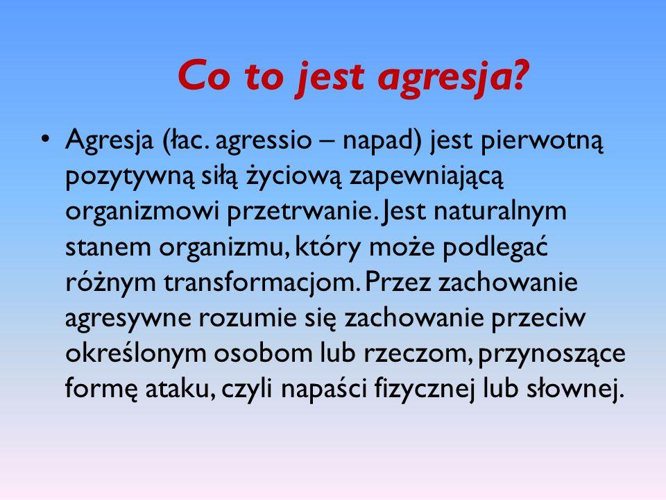 Co to jest agresja? Agresja (łac. agressio – napad) jest pierwotną pozytywną siłą życiową zapewniającą organizmowi przetrwanie. Jest naturalnym stanem