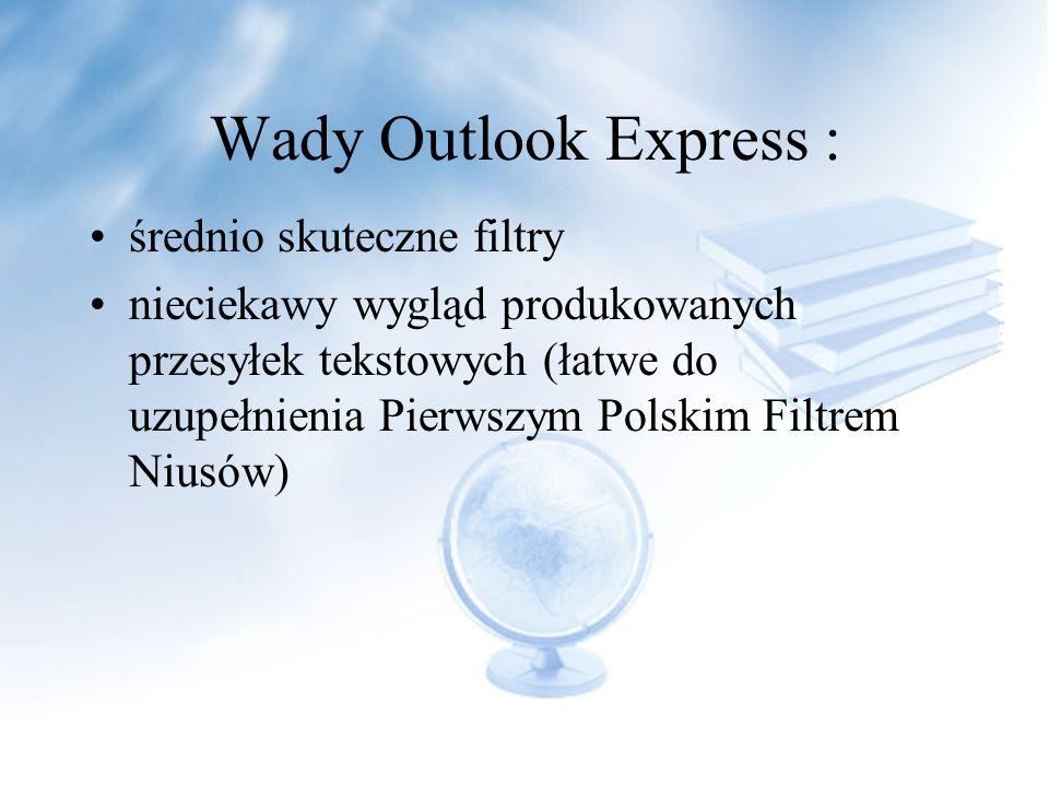 Wady Outlook Express : średnio skuteczne filtry nieciekawy wygląd produkowanych przesyłek tekstowych (łatwe do uzupełnienia Pierwszym Polskim Filtrem Niusów)