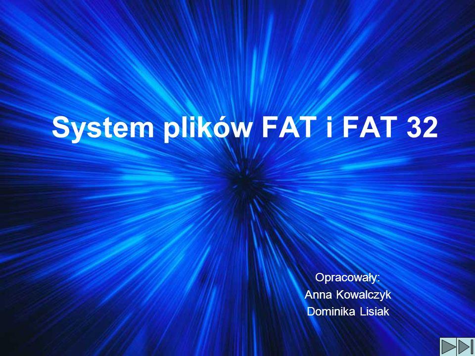 System plików FAT i FAT 32 Opracowały: Anna Kowalczyk Dominika Lisiak