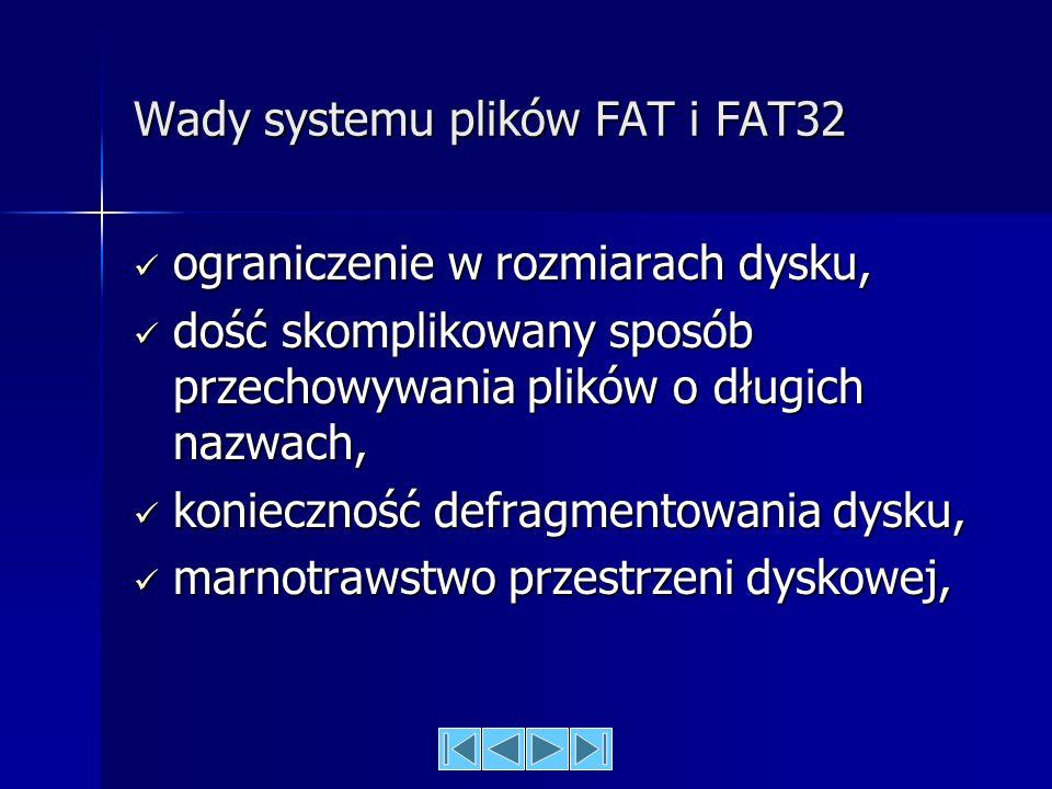 Nazwy plików FATFAT32 Nazwy plików mogą w nim mieć długość maksymalnie ośmiu znaków. Po nazwie następuje trzyznakowe rozszerzenie określające typ plik