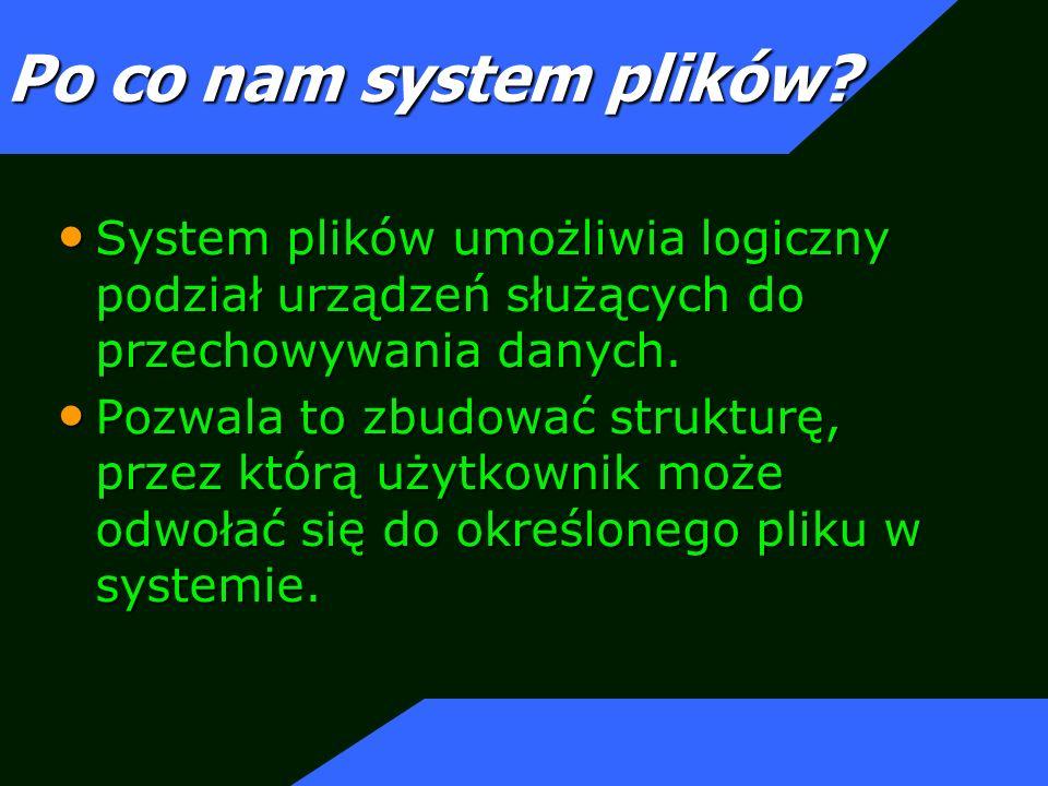Struktura systemu plików Blok systemowy (boot block) zajmuje początek systemu plików i może zawierać program bootujący czytany do pamięci komputera w celu zainicjowania systemu operacyjnego.