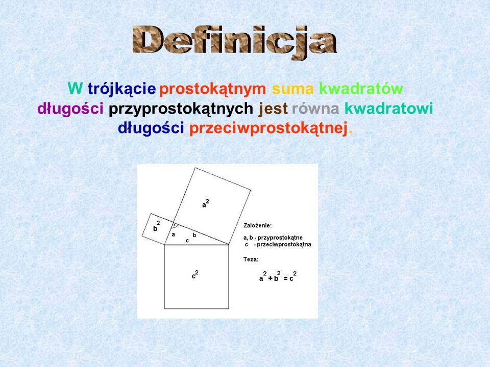 W trójkącie prostokątnym suma kwadratów długości przyprostokątnych jest równa kwadratowi długości przeciwprostokątnej.