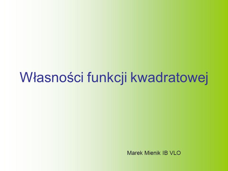 Własności funkcji kwadratowej Marek Mienik IB VLO