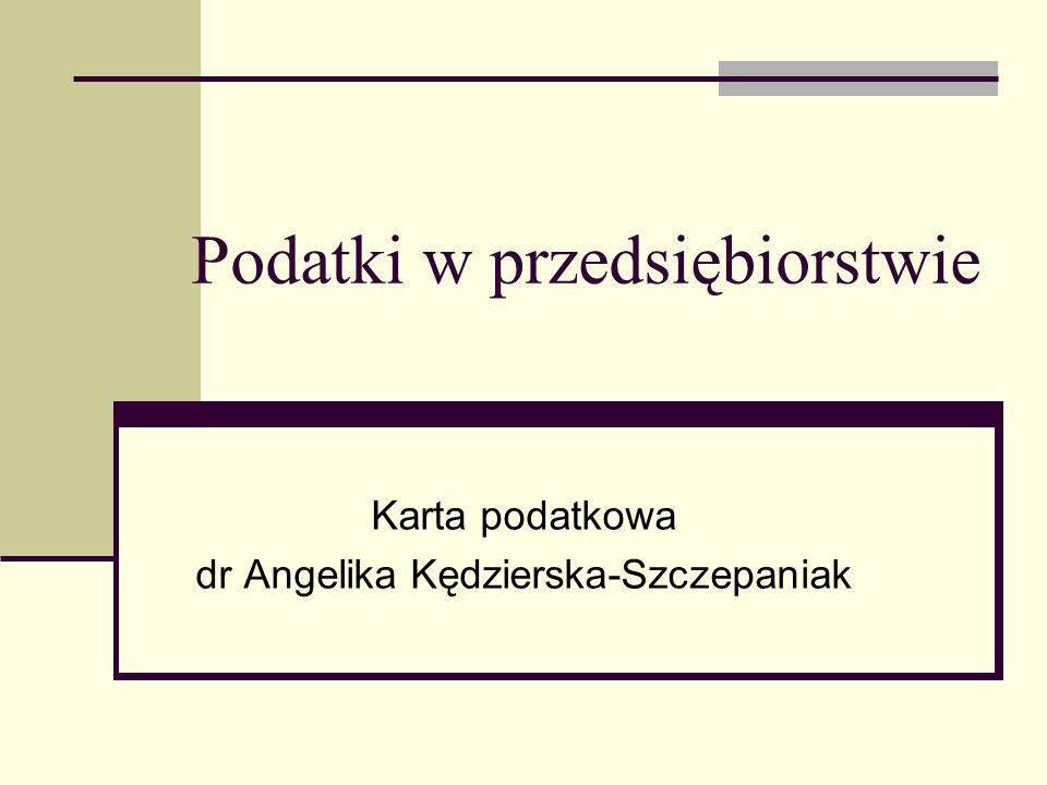 Podatki w przedsiębiorstwie Karta podatkowa dr Angelika Kędzierska-Szczepaniak
