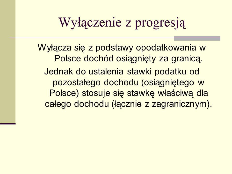 Wyłączenie z progresją Wyłącza się z podstawy opodatkowania w Polsce dochód osiągnięty za granicą. Jednak do ustalenia stawki podatku od pozostałego d