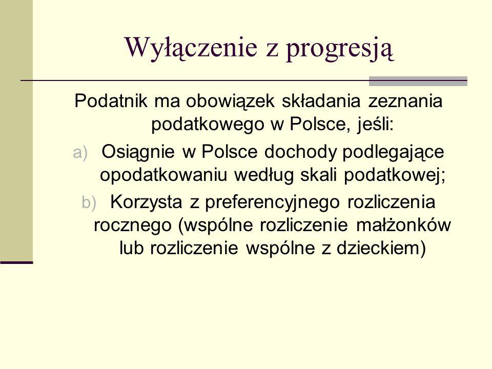 Wyłączenie z progresją Podatnik ma obowiązek składania zeznania podatkowego w Polsce, jeśli: a) Osiągnie w Polsce dochody podlegające opodatkowaniu we