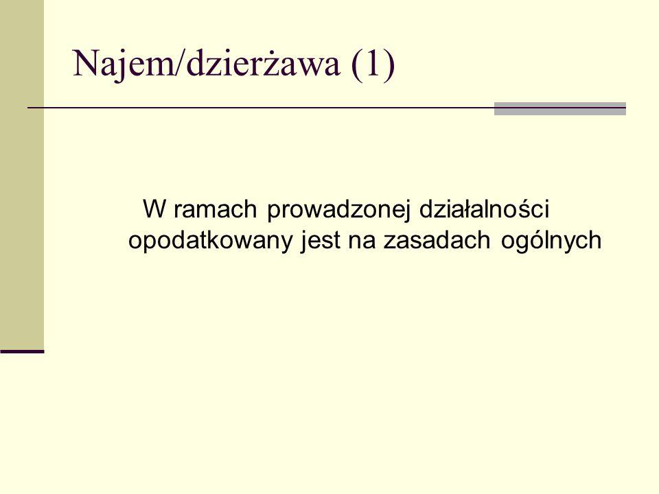 Najem/dzierżawa (1) W ramach prowadzonej działalności opodatkowany jest na zasadach ogólnych