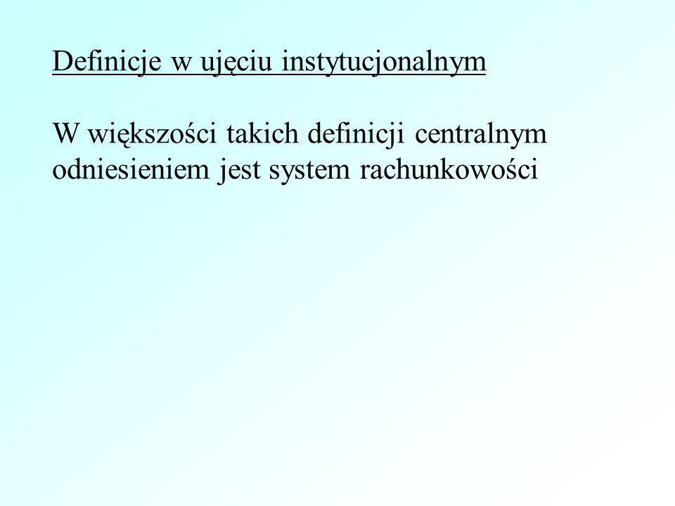 Definicje w ujęciu instytucjonalnym W większości takich definicji centralnym odniesieniem jest system rachunkowości