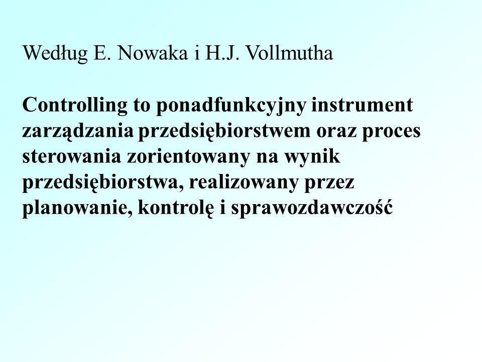Według E. Nowaka i H.J. Vollmutha Controlling to ponadfunkcyjny instrument zarządzania przedsiębiorstwem oraz proces sterowania zorientowany na wynik