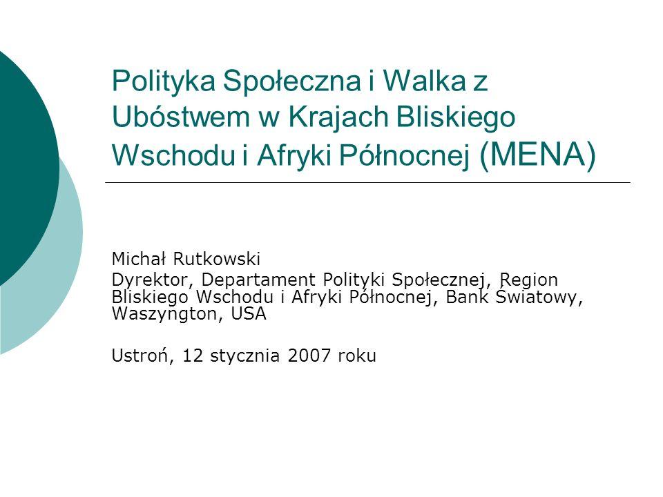 Polityka Społeczna i Walka z Ubóstwem w Krajach Bliskiego Wschodu i Afryki Północnej (MENA) Michał Rutkowski Dyrektor, Departament Polityki Społecznej