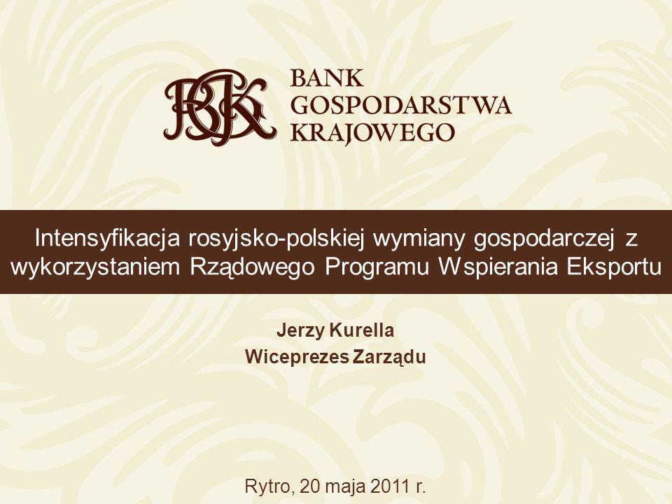 Intensyfikacja rosyjsko-polskiej wymiany gospodarczej z wykorzystaniem Rządowego Programu Wspierania Eksportu Jerzy Kurella Wiceprezes Zarządu Rytro,