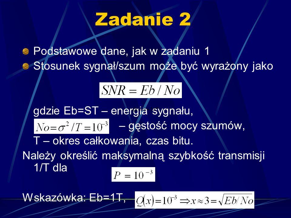 Zadanie 2 Podstawowe dane, jak w zadaniu 1 Stosunek sygnał/szum może być wyrażony jako gdzie Eb=ST – energia sygnału, – gęstość mocy szumów, T – okres