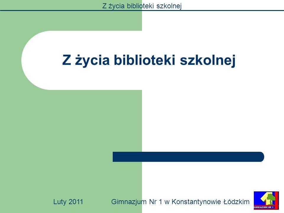 Z życia biblioteki szkolnej Luty 2011Gimnazjum Nr 1 w Konstantynowie Łódzkim Z życia biblioteki szkolnej