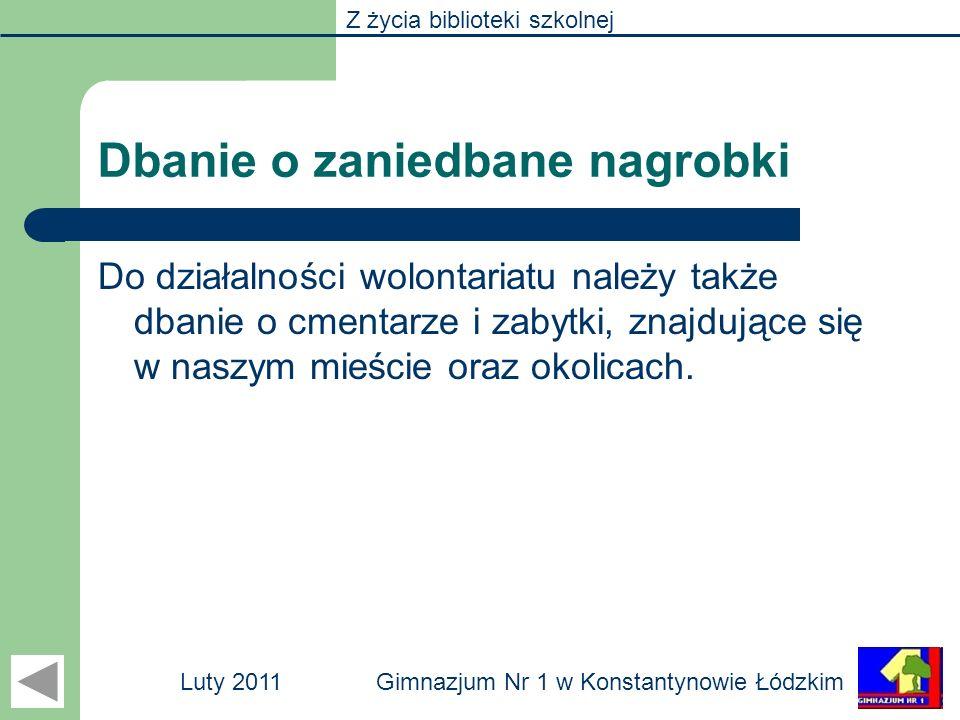 Z życia biblioteki szkolnej Gimnazjum Nr 1 w Konstantynowie ŁódzkimLuty 2011 Dbanie o zaniedbane nagrobki Do działalności wolontariatu należy także db