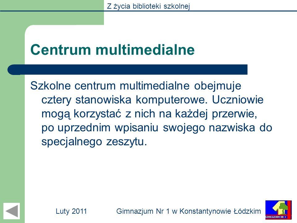 Z życia biblioteki szkolnej Gimnazjum Nr 1 w Konstantynowie ŁódzkimLuty 2011 Centrum multimedialne Szkolne centrum multimedialne obejmuje cztery stano