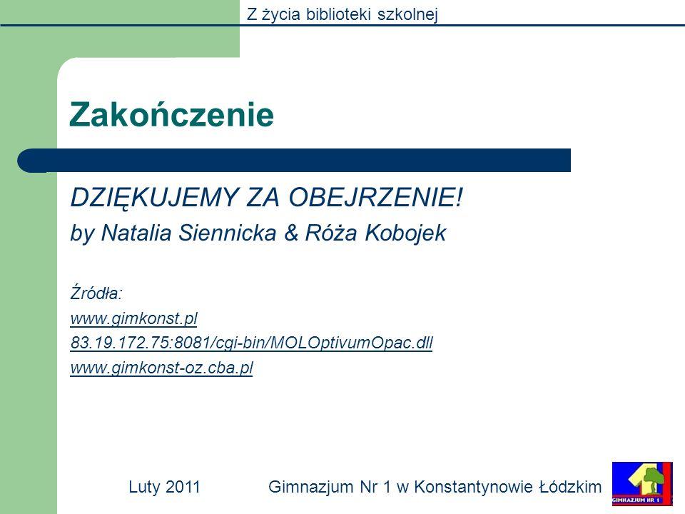 Z życia biblioteki szkolnej Gimnazjum Nr 1 w Konstantynowie ŁódzkimLuty 2011 Zakończenie DZIĘKUJEMY ZA OBEJRZENIE! by Natalia Siennicka & Róża Kobojek