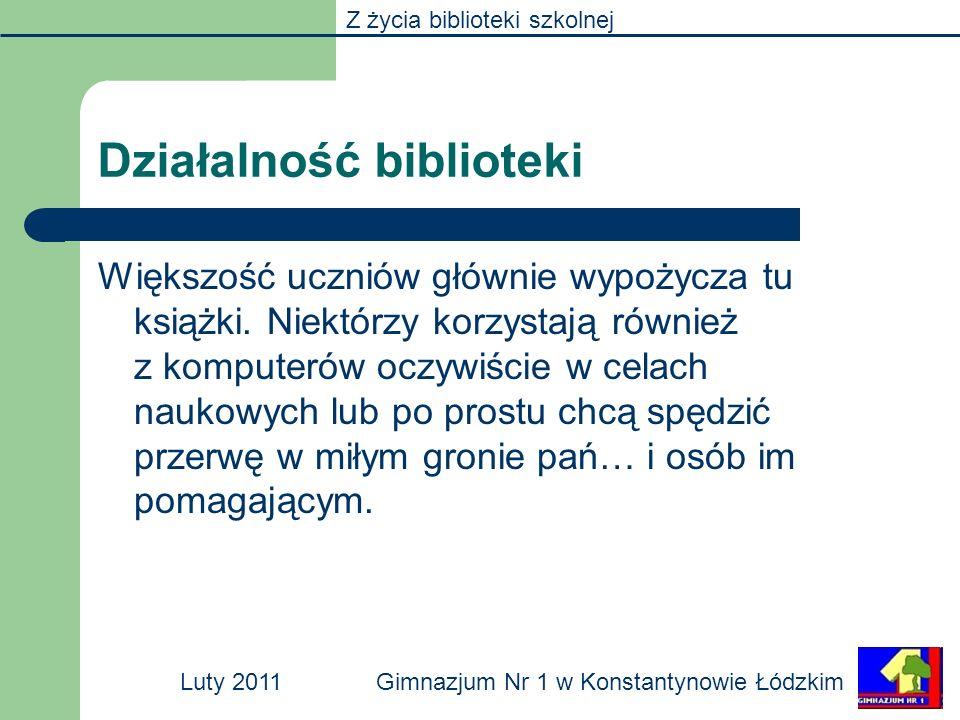 Z życia biblioteki szkolnej Gimnazjum Nr 1 w Konstantynowie ŁódzkimLuty 2011 Większość uczniów głównie wypożycza tu książki. Niektórzy korzystają równ