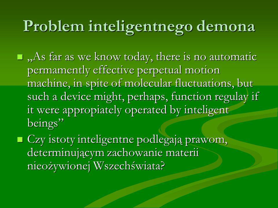 Problem inteligentnego demona As far as we know today, there is no automatic permamently effective perpetual motion machine, in spite of molecular flu