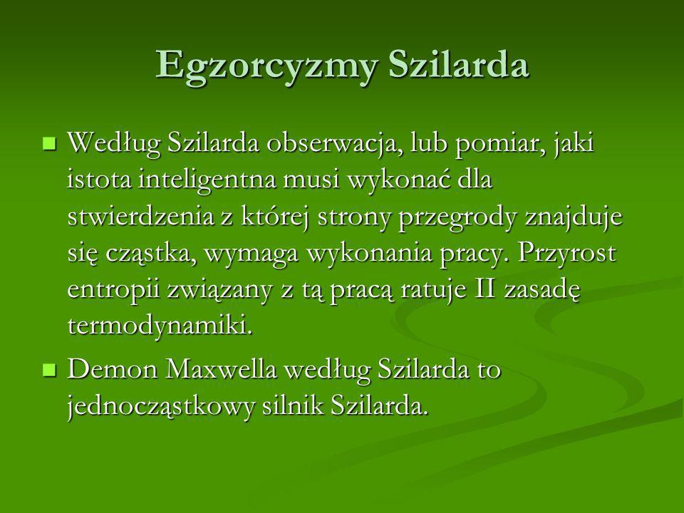 Egzorcyzmy Szilarda Według Szilarda obserwacja, lub pomiar, jaki istota inteligentna musi wykonać dla stwierdzenia z której strony przegrody znajduje się cząstka, wymaga wykonania pracy.