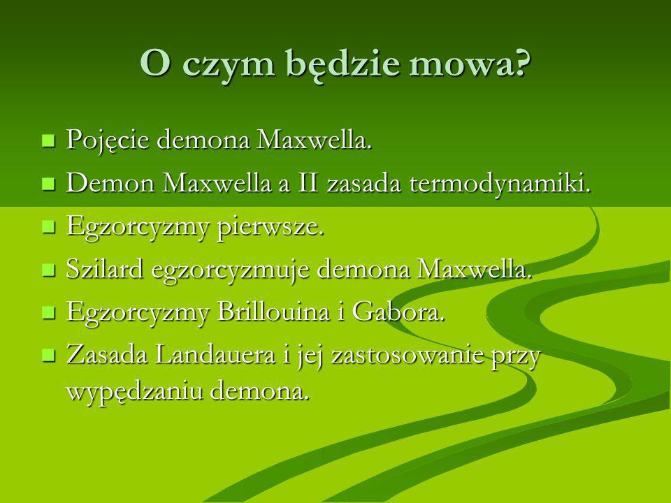 O czym będzie mowa? Pojęcie demona Maxwella. Pojęcie demona Maxwella. Demon Maxwella a II zasada termodynamiki. Demon Maxwella a II zasada termodynami