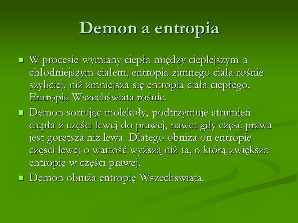 Demon a entropia W procesie wymiany ciepła między cieplejszym a chłodniejszym ciałem, entropia zimnego ciała rośnie szybciej, niż zmniejsza się entrop
