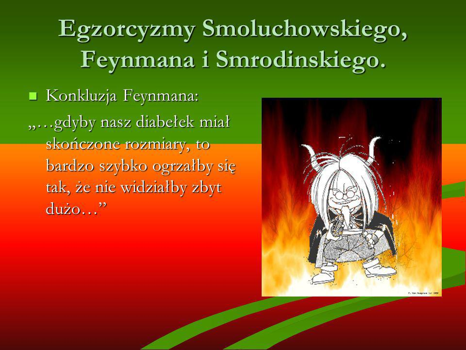 Egzorcyzmy Smoluchowskiego, Feynmana i Smrodinskiego. Konkluzja Feynmana: Konkluzja Feynmana: …gdyby nasz diabełek miał skończone rozmiary, to bardzo