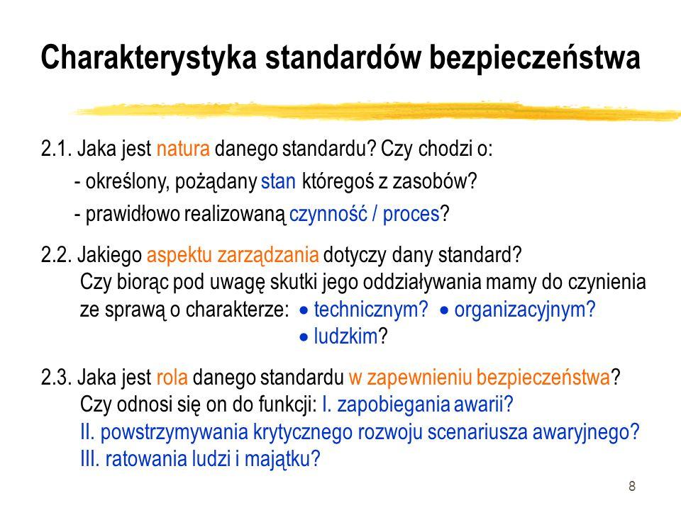 8 2.1. Jaka jest natura danego standardu? Czy chodzi o: - określony, pożądany stan któregoś z zasobów? - prawidłowo realizowaną czynność / proces? 2.2