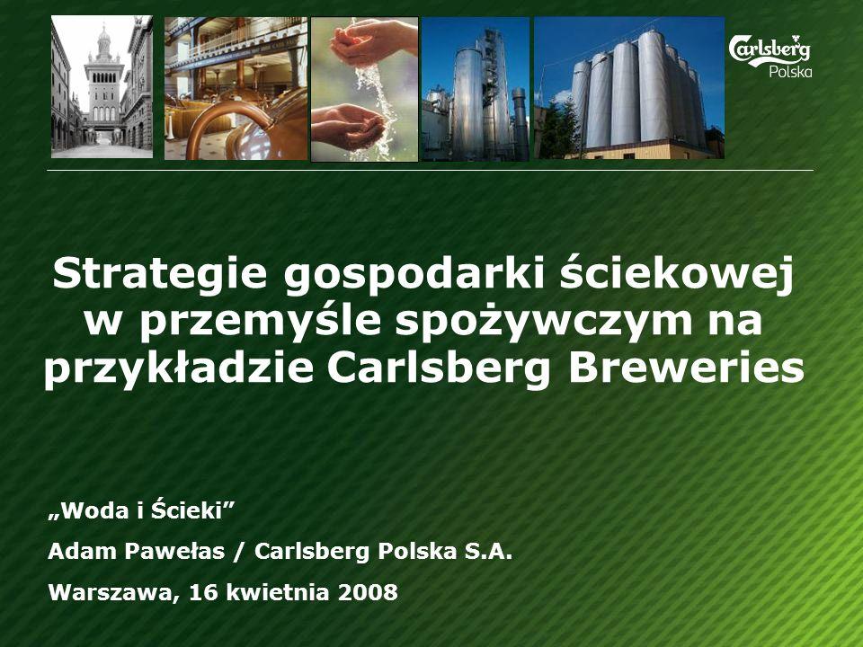 Strategie gospodarki ściekowej w przemyśle spożywczym na przykładzie Carlsberg Breweries Woda i Ścieki Adam Pawełas / Carlsberg Polska S.A.