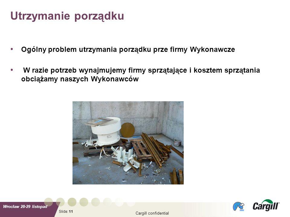 Slide: Wrocław 28-29 listopad Cargill confidential 11 Ogólny problem utrzymania porządku prze firmy Wykonawcze W razie potrzeb wynajmujemy firmy sprzą
