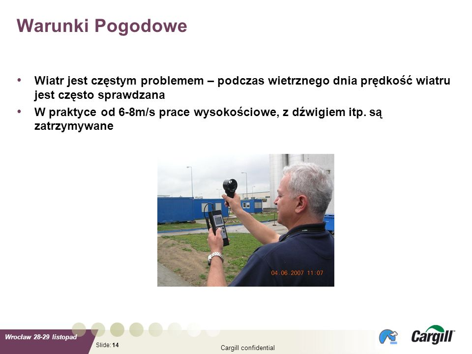 Slide: Wrocław 28-29 listopad Cargill confidential 14 Wiatr jest częstym problemem – podczas wietrznego dnia prędkość wiatru jest często sprawdzana W