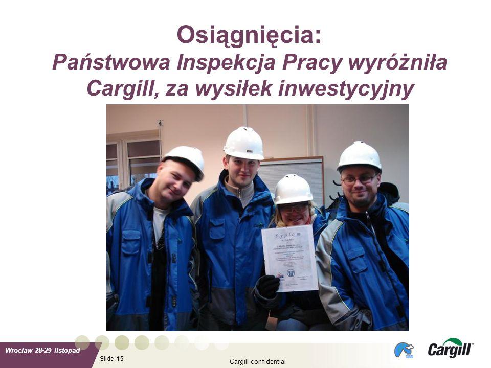 Slide: Wrocław 28-29 listopad Cargill confidential 15 Osiągnięcia: Państwowa Inspekcja Pracy wyróżniła Cargill, za wysiłek inwestycyjny