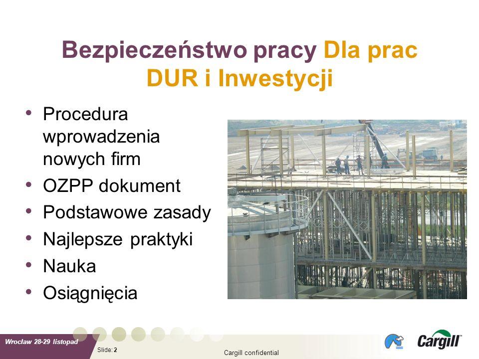 Slide: Wrocław 28-29 listopad Cargill confidential 2 Bezpieczeństwo pracy Dla prac DUR i Inwestycji Procedura wprowadzenia nowych firm OZPP dokument P