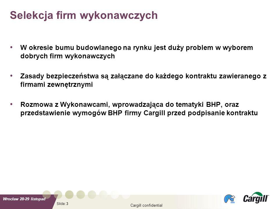 Slide: Wrocław 28-29 listopad Cargill confidential 3 W okresie bumu budowlanego na rynku jest duży problem w wyborem dobrych firm wykonawczych Zasady