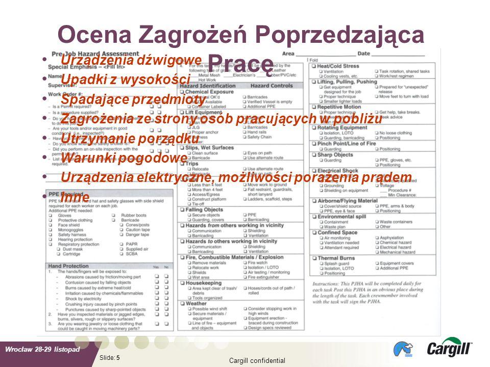 Slide: Wrocław 28-29 listopad Cargill confidential 5 Ocena Zagrożeń Poprzedzająca Pracę Urządzenia dźwigowe Upadki z wysokości Spadające przedmioty Za